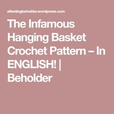 The Infamous Hanging Basket Crochet Pattern – In ENGLISH! | Beholder