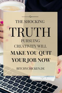 The shocking truth about pursuing creativity will make you quit your job now…