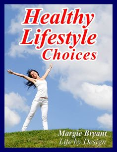 Healthy Lifestyle Choices by Margie Bryant Another EBOOK creation. Self Publishing, Life Purpose, Awakening, Choices, Healthy Lifestyle, Coaching, Ebooks, Training, Healthy Living