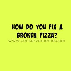 How do you fix a broken pizza? Related