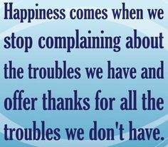 Just be happy and grateful.
