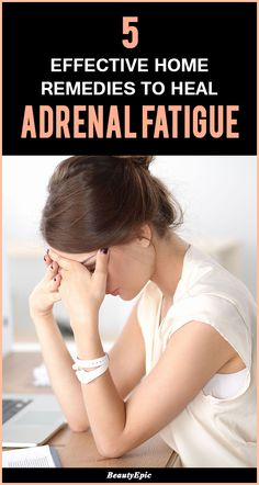 Treat Your Adrenal Fatigue With These 5 Natural Remedies
