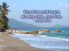 www.inspirationaltravel.org You live and learn. At any rate, you live. - Douglas Adams