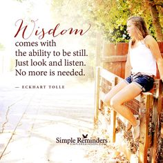 Wisdom comes with the ability to be still