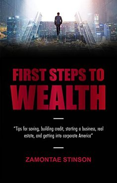 First Steps to Wealth: Tips for saving, building credit, starting a business, real estate, and getting into corporate America, http://www.amazon.com/gp/product/B0768LZP2B/ref=cm_sw_r_pi_eb_-4M6zbRG1P97S