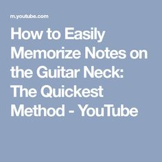How to Easily Memorize Notes on the Guitar Neck: The Quickest Method - YouTube