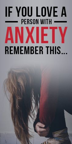 If You Love A Person With Anxiety Remember This