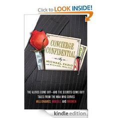 Concierge Confidential: The Gloves Come Off---and the Secrets Come Out! Tales from the Man Who Serves Millionaires, Moguls, and Madmen by michael malice