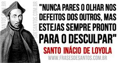 """""""Nunca pares o olhar nos defeitos dos outros, mas estejas sempre pronto para o desculpar.""""SantoInáciode Loyola #perdão #jesuítas #SantoInácio"""