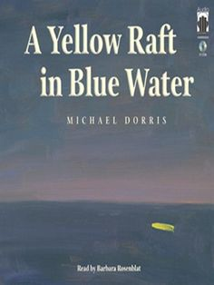yellow raft in blue water A yellow raft in blue water essay essaysin the novel a yellow raft in blue water, author michael dorris gives us different themes to look at there are themes of.