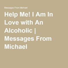 Help Me! I Am In Love with An Alcoholic | Messages From Michael
