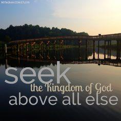seek the kingdom of God above all else. -matthew6:33 #seek
