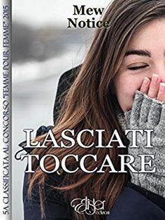 """Every book has its story.: Segnalazione """"Lasciati toccare"""" di Mew Notice"""
