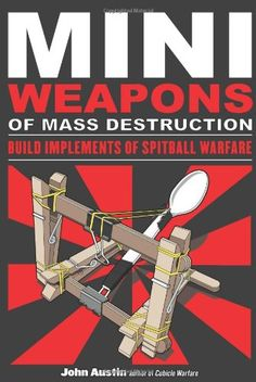 Mini Weapons of Mass Destruction: Build Implements of Spitball Warfare: John Austin: 9781556529535: Amazon.com: Books