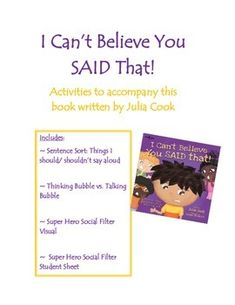 Activities to accompany this book by Julia CookIncludes:~ Sentence Sort: Things I should/ shouldnt say aloud~ Thinking Bubble vs. Talking Bubble~ Super Hero Social Filter Visual~  Super Hero Social Filter Student Sheet