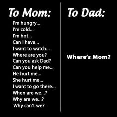 Where's Mom? So true, so true.