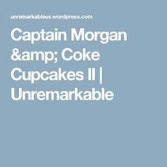 Captain Morgan & Coke Cupcakes II   Unremarkable