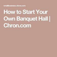 How to Start Your Own Banquet Hall | Chron.com