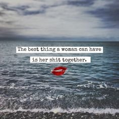 The best thing a woman can have is her shit together. <3 Come and check us out on Facebook! https://www.facebook.com/LoveSexIntelligence