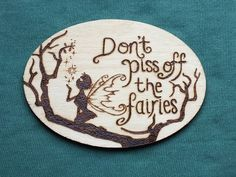 Don't Piss Off The Fairies pyrography (wood burning) sign by HecticEclecticUK, £12.00