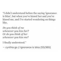 pinterest: cynthia_go | ig: @cynthiatingo | cynthia go, quotes, love, relationship, writing, words, kiss quotes, quotes about him, cheating, hearbreak, breakup quotes, ignorance is bliss
