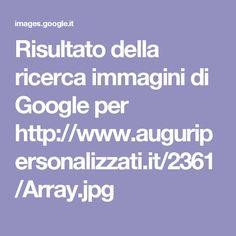 Risultato della ricerca immagini di Google per http://www.auguripersonalizzati.it/2361/Array.jpg