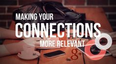 Google+ Circles: Making Your Online Connections More Relevant