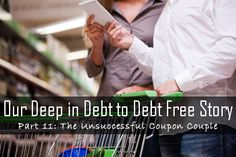 The Thrifty Couple Deep in Debt to Debt Free Story: Part #11 - The Unsuccessful Coupon Couple.
