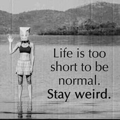 #quotes #life #tooshort #normal #stay #weird