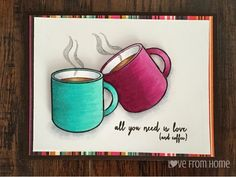 All You Need Is Love (And Coffee) by AGooding7 - Cards and Paper Crafts at Splitcoaststampers