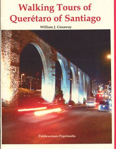 Walking Tours of Santiago de Querétaro – A 30 page book of the History, and Step-by-Step instructions for touring this 460+ year old Spanish Colonial city. The booklet has lots of historic and full…