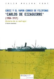 """Cádiz y el vapor-correo de Filipinas """"Carlos de Eizaguirre"""" (1904-1917) : historia de un naufragio / Julio Molina Font Edición 2ª ed. amp. Publicación Cádiz : Servicio de Publicaciones de la Universidad de Cádiz, 2007"""