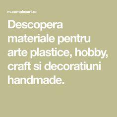 Descopera materiale pentru arte plastice, hobby, craft si decoratiuni handmade.