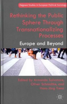 Rethinking the Public Sphere Through Transnationalizing Processes: Europe and Beyond