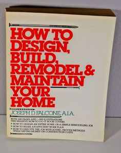 How to #Design, #Build, #Remodel and #Maintain Your #Home by Joseph D. Falcone...  #Textbook