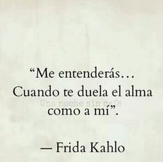 Image about frida kahlo in frases by Andrea Garavito Frida Quotes, Sad Quotes, Words Quotes, Wise Words, Love Quotes, Sayings, Change Quotes, Motivational Quotes, Ex Amor