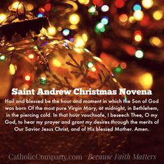 St Andrew Christmas Novena - It is piously believed that whoever recites the St. Andrew Christmas prayer FIFTEEN (!) times each day from the feast of St. Andrew (30th November) until Christmas Eve will obtain the favor requested.