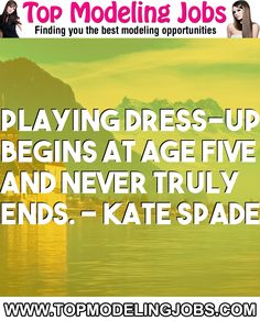 Playing Dress-up Begins At Age Five And Never Truly Ends. - Kate Spade... URL: http://www.topmodelingjobs.com/ Tags: #modeling #needajob #needmoney #fashion