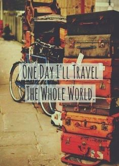 One day I'll travel the whole world.