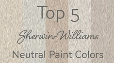 My Top 5 Neutral Paint Colors by Sherwin-Williams