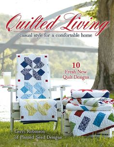 Quilted Living Book<BR>Gerri Robinson for Planted Seed Designs