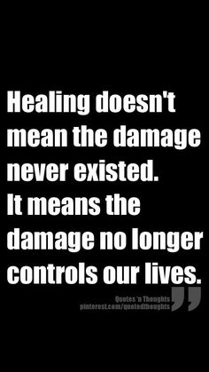 Healing doesn't mean the damage never existed. It means the damage no longer controls our lives. Healing doesn't mean damage never existed. It means the damage no longer controls our lives. Great Quotes, Quotes To Live By, Me Quotes, Motivational Quotes, Inspirational Quotes, Daily Quotes, Just Dream, The Words, In This World