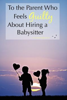 To the Parent Who Feel Guilty About Hiring a Babysitter