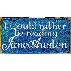 Jane Austen  I would rather be reading Jane Austen  by eaton