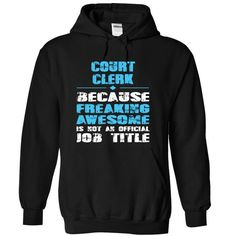 COURT CLERK because freaking awesome is not an offical Job title T Shirts, Hoodies. Check price ==► https://www.sunfrog.com/Funny/COURT-CLERK-because-freaking-awesome-is-not-an-offical-Job-title-4151-Black-15786886-Hoodie.html?41382