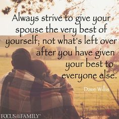Always strive to give your spouse the very best of yourself; not what's left…
