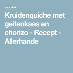 Kruidenquiche met geitenkaas en chorizo - Recept - Allerhande