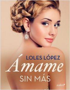 Ámame sin más, de Loles López. La historia de un amor imposible