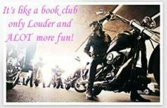 Riding is like a book club Lady Biker, Biker Girl, Bike Humor, Biker Quotes, Motorcycle Quotes, Riding Quotes, Harley Davidson Art, Biker Chick, My Ride
