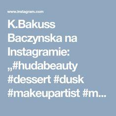 "K.Bakuss Baczynska na Instagramie: ""#hudabeauty #dessert #dusk #makeupartist #makeuplovers #guerlain #yslcosmetics #bobbibrown #favorite #photooftheday #liked #baku #"""